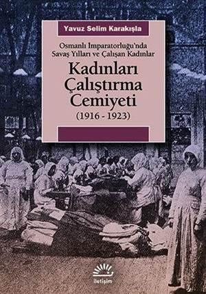 Kadınları Çalıştırma Cemiyeti (1916 - 1923); Osmanlı İmparatorluğu'nda Savaş Yılları ve Çalışan Kadınlar