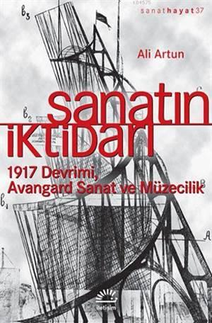Sanatın İktidarı (1917 Devrimi Avangard Sanat ve Müzecilik)