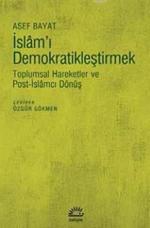 İslam'ı Demokratikleştirmek; Toplumsal Hareketler ve Post-İslâmcı Dönüş