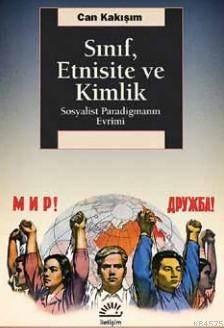 Sınıf,Etnisite Ve Kimlik; Sosyalist Paradigmanın Evrimi