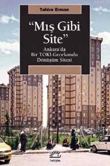 Mış Gibi Site; Ankara'da Bir Toki Gecekondu Dönüşüm Sitesi