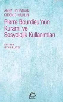 Pierre Bourdieu'nün Kuramı Ve Sosyolojik Kullanımları
