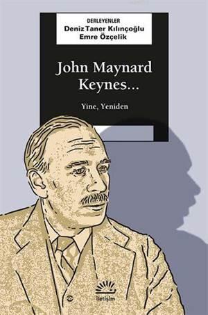 John Maynard Keynes...; Yine, Yeniden