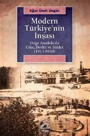 Modern Türkiye'Nin İnşası - Doğu Anadolu'da Ulus, Devlet ve Şiddet (1913-1950)