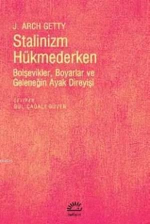 Stalinizm Hükmederken- Bolşevikler, Boyarlar Ve Geleneğin Ayak Direyişi
