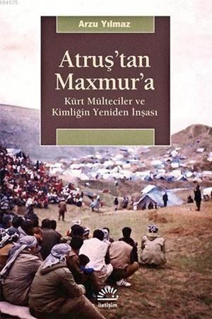 Atruş'tan Maxmur'a; Kürt Mülteciler Ve Kimliğin Yeniden İnşası