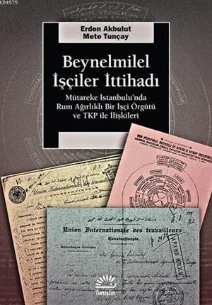 Beynelmilel İşçiler İttihadı; Mütareke İstanbul'unda Rum Ağırlıklı Bir İşçi Örgütü Ve TKP İle İlişkileri