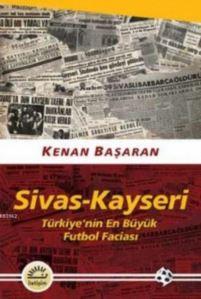 Sivas-Kayseri Türkiye'nin En Büyük Futbol Faciası