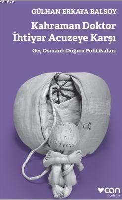 Kahraman Doktor İhtiyar Acuzeye Karşı; Geç Osmanlı Doğum Politikaları