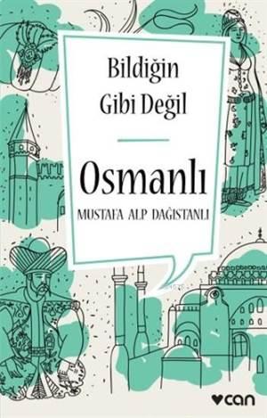 Osmanlı; Bildiğin Gibi Değil