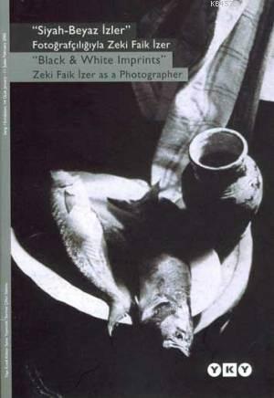 Siyah-Beyaz İzler;Fotoğrafçılığıyla Zeki Faik İzer