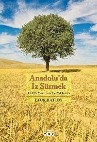 Anadolu'da İz Sürmek; Tema Vakfı'nın 15. Yıl Kitabı