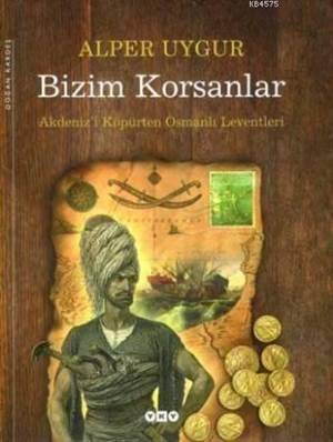 Bizim Korsanlar - 4.Baskı Akdeniz'İ Köpürten Osman