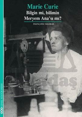 """Marie Curie """"Bilgin mi, Bilimin Meryem Ana'sı mı?"""""""
