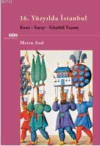 16. Yüzyılda İstanbul Kent - Saray - Günlük Yaşam