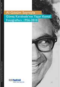 Al Gözüm Seyreyle Güneş Karabuda'nın Yaşar Kemal Fotoğrafları:1956-2010