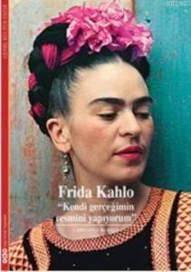 Frida Kahlo-Kendi Gerçeğimin Resmini Yapıyorum