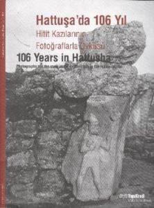 Hattuşa'da 106 Yıl Hitit Kazılarının Fotoğraflarla Öyküsü