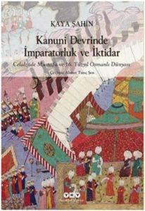 Kanuni Devrinde İmparatorluk ve İktidar-Celalzade Mustafa ve 16.Yüzyıl Osmanlı Dünyası