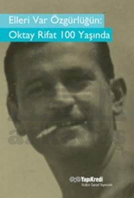 Elleri Var Özgürlüğün:Oktay Rifat 100 Yaşında