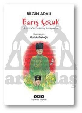 Barış Çocuk-Atatürk'le Kurtuluş Savaşında