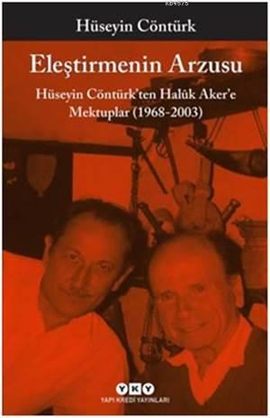 Eleştirmenin Arzusu; Hüseyin Cöntürk'ten Halûk Aker'e Mektuplar (1968-2003)