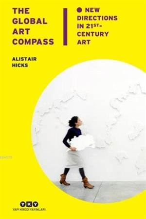 The Global Art Compass New Directions İn 21st. Century Art