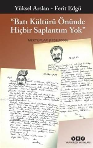 Batı Kültürü Önünde Hiçbir Saplantım Yok; Mektuplar(1957-2008)