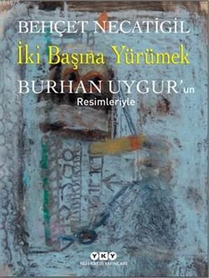 İki Başına Yürümek; Burhan Uygur'un Resimleriyle