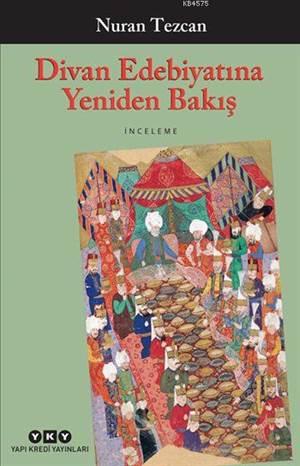 Divan Edebiyatına Yeniden Bakış; Seçilmiş Ve Gözden Geçirilmiş Makaleler