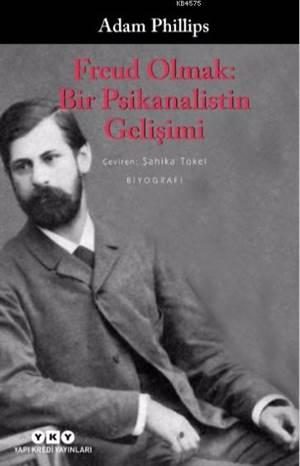 Freud Olmak - Bir Psikanalistin Gelişimi