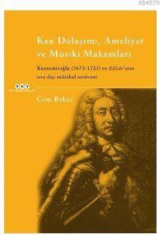 Kan Dolaşımı, Ameliyat Ve Musıkî Makamlar-Kantemiroğlu (1673-1723) Ve Edvâr'Inın Sıradışı Müzikal Serüveni
