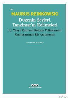 Düzenin Şeyleri, Tanzimat'ın Kelimeleri; 19. Yüzyıl Osmanlı Reform Politikasının Karşılaştırmalı Bir Araştırması