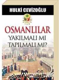 Osmanlılar Yakılmalı mı Tapılmalı mı