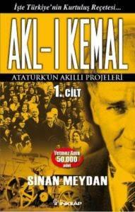 Akl-ı Kemal 1.Cilt - Atatürk'ün Akıllı Projeleri