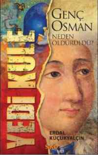 Yedi Kule- Genç Osman Neden Öldürüldü?