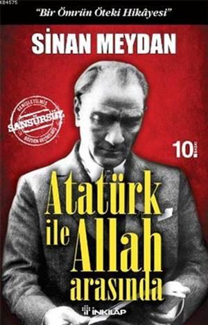 Atatürk İle Allah Arasında; Bir Ömrün Öteki Hikayesi