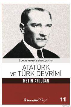 Atatürk Ve Türk Devrimi; Ülkeye Adanmış Bir Yaşam 2
