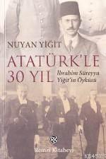 Atatürk'le 30 Yıl; İbrahim Süreyya Yiğit'in Öyküsü
