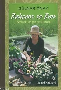 Bahçem ve Ben; Amatör Bahçivanin El Kitabi
