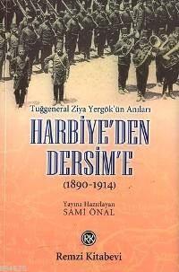 Harbiye´den Dersim´e (1890-1914); Tuğgeneral Ziya Yergök´ün Anıları