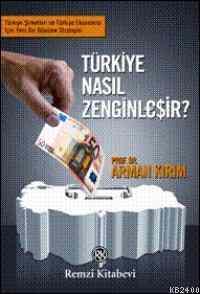 Türkiye Nasıl Zenginleşir?