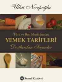 Türk ve Batı Mutfağından Yemek Tarifleri Dostlardan Seçmeler