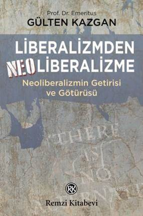 Liberalizmden Neo Liberalizme; Neoliberalizmin Getirisi Ve Götürüsü