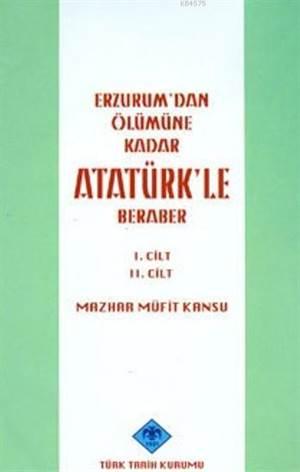 Erzurum'dan Ölümüne Kadar Atatürk'le Beraber; 1. Ve 2.Cilt