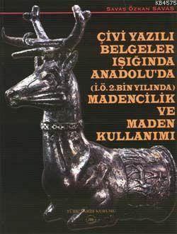 Çivi Yazılı Belgeler Işığında Anadolu'da Maden Ve Maden Kullanımı