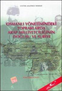 Osmanlı Yönetimindeki Topraklarda Arap Milliyetçiliğinin Doğuşu ve Suriye