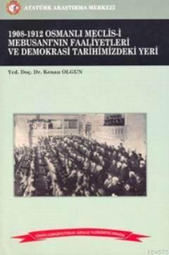 1908-1912 Osmanlı Meclis-İ Mebusanı'nın Faaliyetleri Ve Demokrasi Tarihimizdeki Yeri