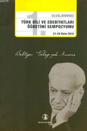 1. Uluslararası Türk Dili Ve Edebiyatları Öğretimi Sempozyumu 21 - 24 Ekim 2010; Bahtiyar Vahapzade Anısına