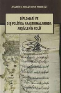 Diplomasi Ve Dış Politika Araştırmalarında Arşivlerin Rolü